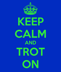 Poster: KEEP CALM AND TROT ON