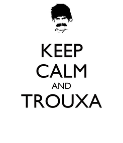 Poster: KEEP CALM AND TROUXA