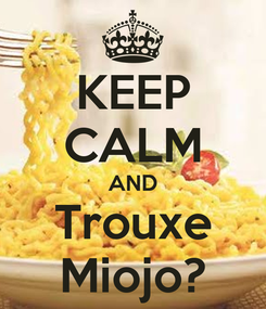 Poster: KEEP CALM AND Trouxe Miojo?