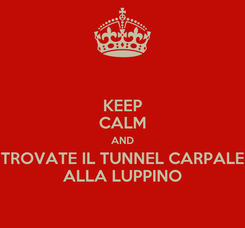 Poster: KEEP CALM AND TROVATE IL TUNNEL CARPALE ALLA LUPPINO