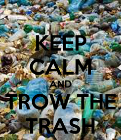 Poster: KEEP CALM AND TROW THE TRASH