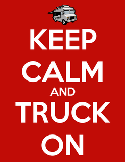Poster: KEEP CALM AND TRUCK ON