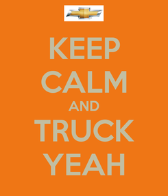 Poster: KEEP CALM AND TRUCK YEAH