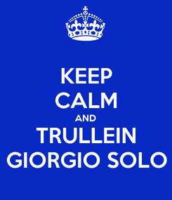 Poster: KEEP CALM AND TRULLEIN GIORGIO SOLO