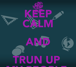 Poster: KEEP CALM AND TRUN UP♦ MY PEOPLE♦