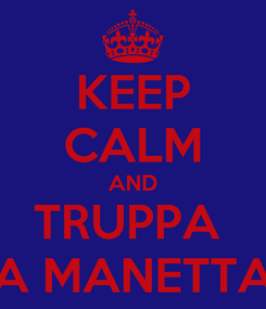 Poster: KEEP CALM AND TRUPPA  A MANETTA