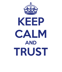 Poster: KEEP CALM AND TRUST