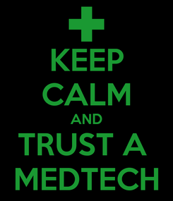 Poster: KEEP CALM AND TRUST A  MEDTECH
