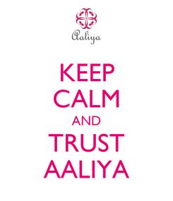 Poster: KEEP CALM AND TRUST AALIYA