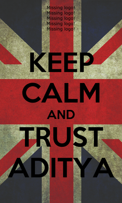 Poster: KEEP CALM AND TRUST ADITYA