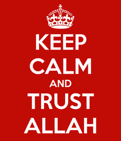 Poster: KEEP CALM AND TRUST ALLAH