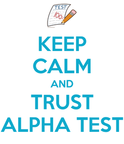 Poster: KEEP CALM AND TRUST ALPHA TEST