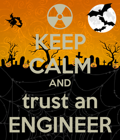 Poster: KEEP CALM AND trust an ENGINEER