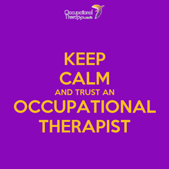 Poster: KEEP CALM AND TRUST AN OCCUPATIONAL THERAPIST