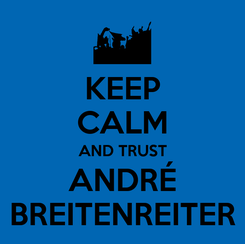 Poster: KEEP CALM AND TRUST ANDRÉ BREITENREITER