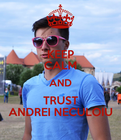 Poster: KEEP CALM AND TRUST ANDREI NECULOIU