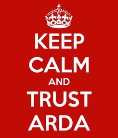Poster: KEEP CALM AND TRUST ARDA