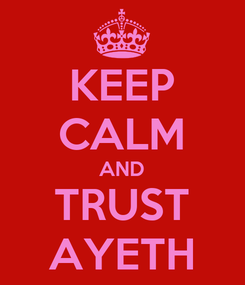 Poster: KEEP CALM AND TRUST AYETH