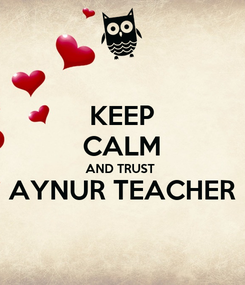 Poster: KEEP CALM AND TRUST  AYNUR TEACHER