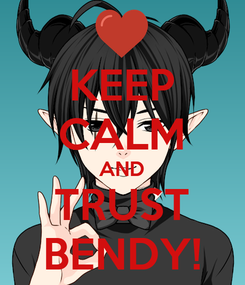 Poster: KEEP CALM AND TRUST BENDY!