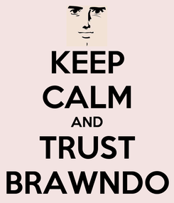 Poster: KEEP CALM AND TRUST BRAWNDO