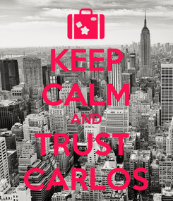 Poster: KEEP CALM AND TRUST  CARLOS