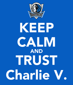 Poster: KEEP CALM AND TRUST Charlie V.
