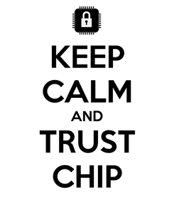 Poster: KEEP CALM AND TRUST CHIP