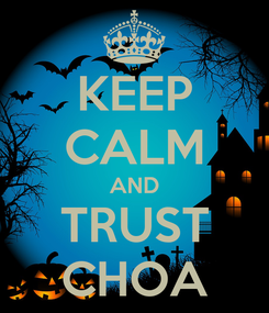 Poster: KEEP CALM AND TRUST CHOA