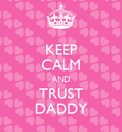 Poster: KEEP CALM AND TRUST DADDY