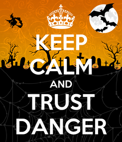 Poster: KEEP CALM AND TRUST DANGER
