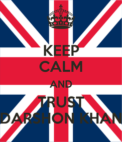 Poster: KEEP CALM AND TRUST DARSHON KHAN