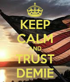 Poster: KEEP CALM AND TRUST DEMIE