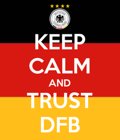 Poster: KEEP CALM AND TRUST DFB