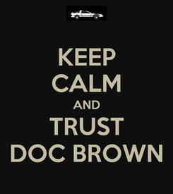 Poster: KEEP CALM AND TRUST DOC BROWN