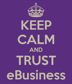 Poster: KEEP CALM AND TRUST eBusiness