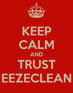 Poster: KEEP CALM AND TRUST EEZECLEAN