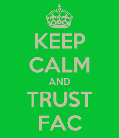Poster: KEEP CALM AND TRUST FAC