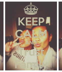 Poster: KEEP CALM AND Trust Family