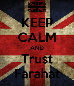 Poster: KEEP CALM AND Trust Farahat