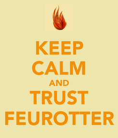Poster: KEEP CALM AND TRUST FEUROTTER