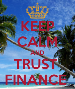 Poster: KEEP CALM AND TRUST  FINANCE