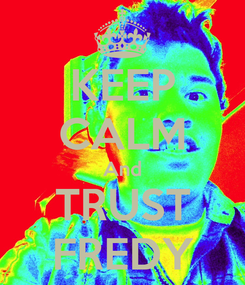 Poster: KEEP CALM And TRUST FREDY