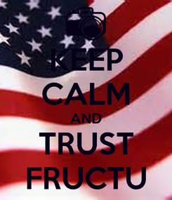 Poster: KEEP CALM AND TRUST FRUCTU