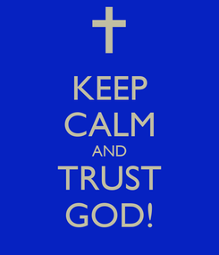 Poster: KEEP CALM AND TRUST GOD!
