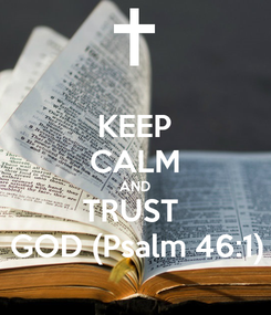 Poster: KEEP CALM AND TRUST  GOD (Psalm 46:1)