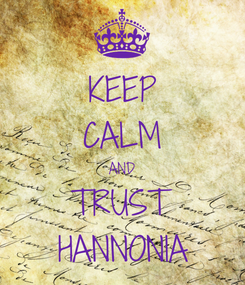 Poster: KEEP CALM AND TRUST HANNONIA