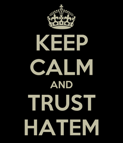 Poster: KEEP CALM AND TRUST HATEM
