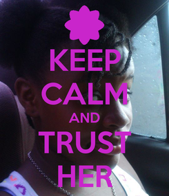 Poster: KEEP CALM AND TRUST HER