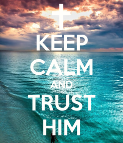 Poster: KEEP CALM AND TRUST HIM